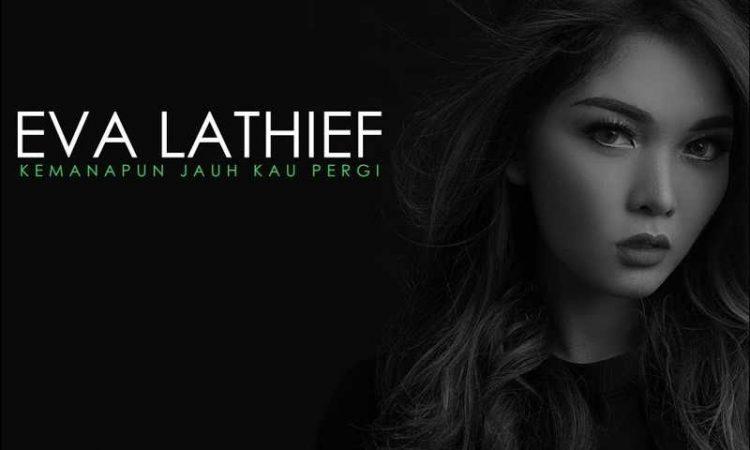 Eva Lathief - Kemanapun Jauh Kau Pergi