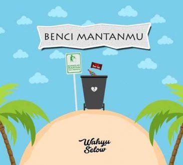Wahyu Selow - Benci Mantanmu